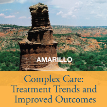 Complex Care: Treatment Trends and Improved Outcomes - Amarillo
