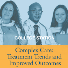 Complex Care: Treatment Trends and Improved Outcomes - College Station