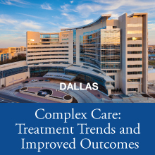 Complex Care: Treatment Trends and Improved Outcomes - Dallas
