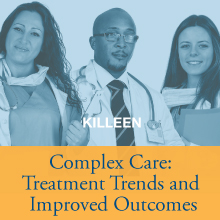 Complex Care: Treatment Trends and Improved Outcomes - Killeen