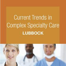 Current Trends in Complex Specialty Care - Lubbock