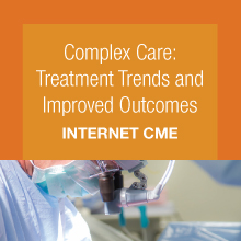 Internet CME: Complex Care: Treatment Trends and Improved Outcomes