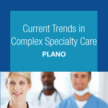 Current Trends in Complex Specialty Care for Patients - Plano