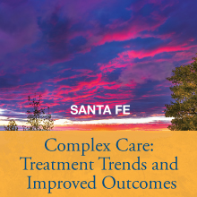 Complex Care: Treatment Trends and Improved Outcomes - Santa Fe