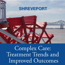 Complex Care: Treatment Trends and Improved Outcomes - Shreveport