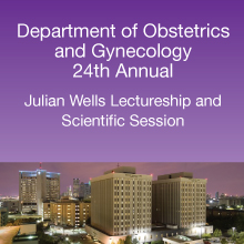 Department of Obstetrics and Gynecology 24th Annual Julian Wells Lectureship and Scientific Session